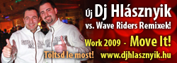 Újabb Dj Hlásznyik vs. Wave Riders remixek! Work 2009! Move It! Töltsd le most!